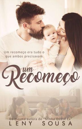 Um Recomeço. (VERSÃO 01.) SEM REVISÃO. by LenySousaW