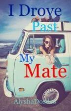I Drove Past My Mate by AlyshaDosdos