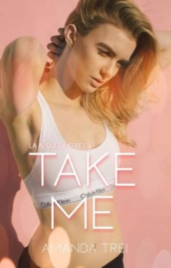 Take Me, I Need You (La Alquera Series #4)