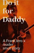 𝓳𝓾𝓼𝓽 𝓯𝓸𝓻 𝓭𝓪𝓭𝓭𝔂 (frank ieroxreader smut story) by trench_banditos_1125