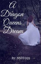 A Dragon Queens Dream by NNH1999