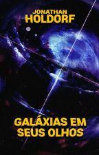 Galáxias em Seus Olhos by jonathanholdorf