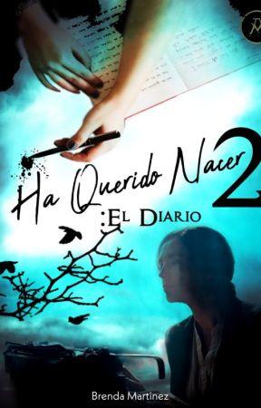 HA QUERIDO NACER 2 : EL DIARIO  by Lillucy0813