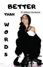 Better than words by BlakkPrincessa