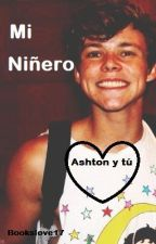 Mi niñero (Ashton y tú) by Bookslove17