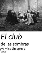 el club de las sombras by miss_unicornio_rosa_