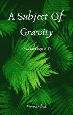 A Subject Of Gravity by Smol_Satan-chan
