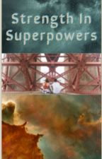 Strength In Superpowers by Grey_Ace_Wolf