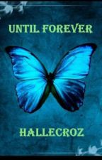 Until Forever by HallECroz