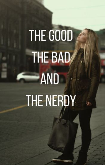 THE GOOD THE BAD AND THE NERDY