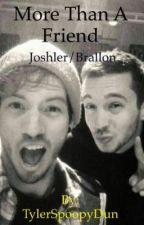 More Than A Friend •Joshler/Brallon• by TylerSpoopyDun