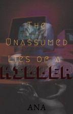 The Unassumed  Lies Of A Killer by BlazingAna17