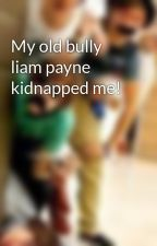 My old bully liam payne kidnapped me! by carly3