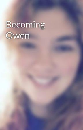 Becoming Owen by TiaWritesGood