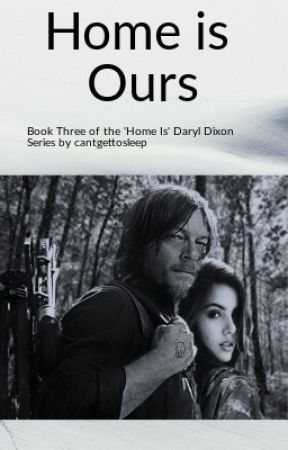 Home Is Ours ('Home Is' Book Three - Daryl Dixon) by cantgettosleep