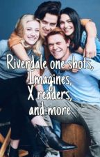Riverdale One shots, Imagines, X readers, and more by Maddsthewriter04