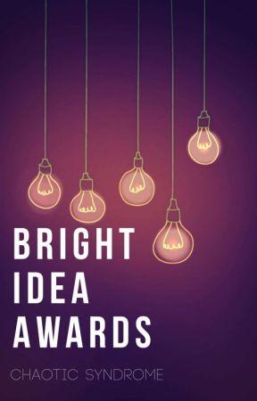 Bright Idea Awards   2019   CLOSED TEMPORARY  by ChaoticSyndrome