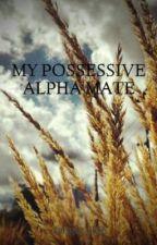 MY POSSESSIVE ALPHA MATE(EDITING) by danger_line