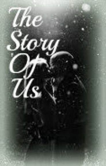 The Story Of Us by HunniePie_18