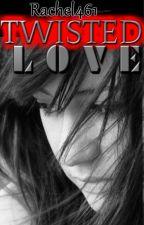 Twisted Love by rachel461