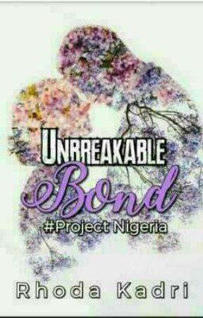 Unbreakeable Bond #Project Nigeria  by RhodaKadri