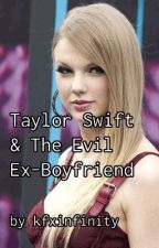 Taylor Swift & The Evil Ex-Boyfriend by kfxinfinity