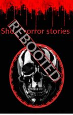short horror stories rebooted by Writer-in-the-works