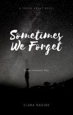 Sometimes We Forget by ClaraNadine
