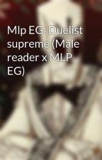 Mlp EG: Duelist supreme (Male reader x MLP EG) by slycoop1246