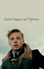 Dunkirk imagines and preferences  by xgibsonsgirlx