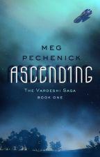 Ascending (The Vardeshi Saga Book One) by megpechenick