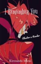 I Remember You (Alastor x Reader) by Kirosashi_Mirai11