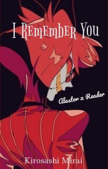 I Remember You (Alastor x Reader)