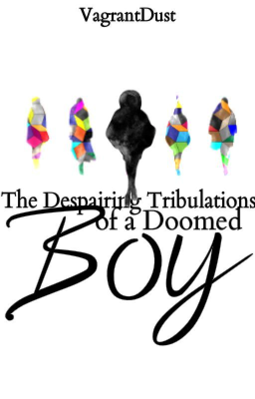 The Despairing Tribulations of a Doomed Boy: Act 1 by VagrantDust