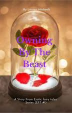 OWNING BY THE BEAST (Erotic Fairy Tales Series #1) by Laurenloverstime