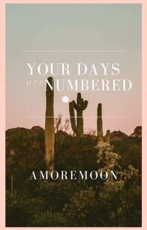 Your Days Are Numbered by amoremoon