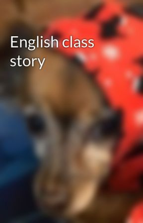 English class story by LoveBug515