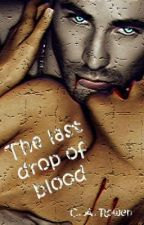 The last drop of blood by TaniaAOliveira