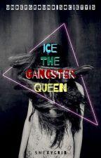 ICE THE GANGSTER QUEEN (HIATUS) by gwyaeiou