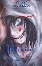 Little Lover | Jeff the killer x male reader  by Ramen_Speghetti