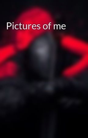 Pictures of me by Thumbsishere
