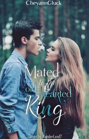 Mated to the Cold-hearted King. by CheyannGluck