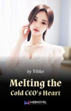 Melting the Cold CEO's Heart by cutteerssl_17