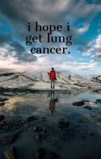 i hope i get lung cancer | poem by gabedoesntcare