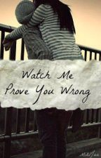 Watch Me Prove You Wrong by MikiJan