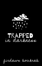 Trapped In Darkness ✅ by NoNameIsWorkin