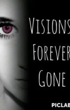 Visions, Forever Gone by VividNight
