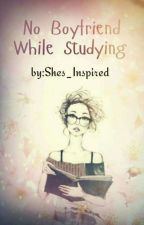 No Boyfriend while studying by Shes_Inspired
