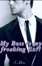 My boss is my freaking Ex?!!! by Kenzhie127