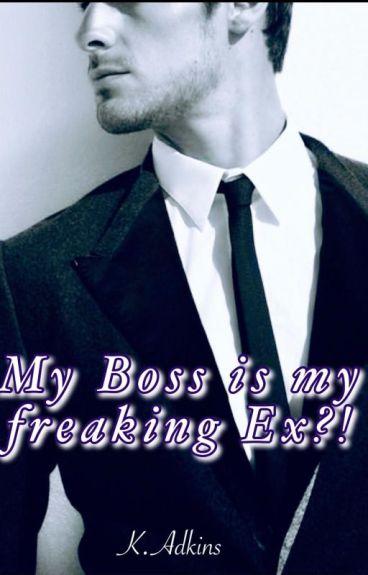 My boss is my freaking Ex?!!!